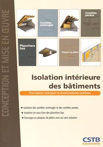 Isolation intérieure des bâtiments: Prescriptions techniques et recommandations pratiques.