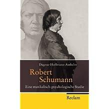 Robert Schumann: Eine musikalisch-psychologische Studie