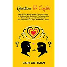 QUESTIONS FOR COUPLES: How To Get Skills & Miracle Communications To Eliminate High Conflicts In The Relationship, Before, During & After Marriage. Fix ... Couple With Mindful Habits (English Edition)