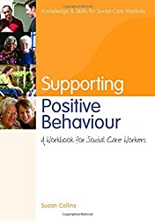 Supporting Postive Behaviour: A Workbook for Social Care Workers (Knowledge and Skills for Social Care Workers)