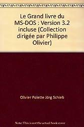 Le Grand livre du MS-DOS : Version 3.2 incluse (Collection dirigée par Philippe Olivier)