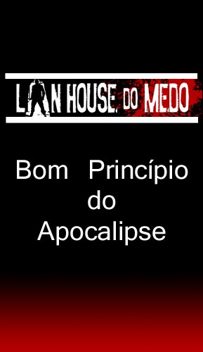 O Bom Princípio do Apocalipse (Lan House do Medo) (Portuguese Edition) por Great Juunin