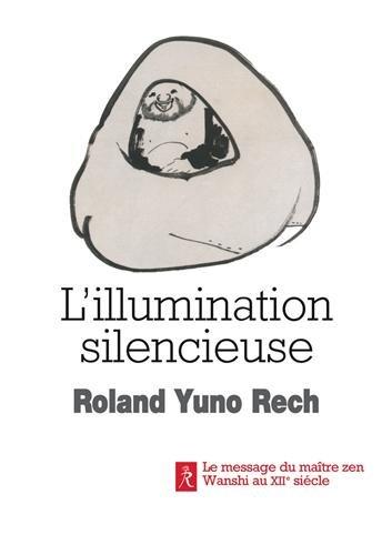 L'illumination silencieuse : Le message du maître zen Wanshi au XIIe siècle par Roland Yuno Rech