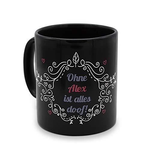 printplanet - Tasse Schwarz mit Namen Alex - Motiv: ohne Alex ist Alles doof - Namenstasse, Kaffeebecher, Mug, Becher, Kaffeetasse