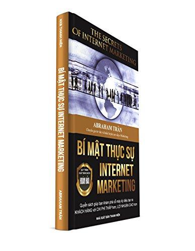 The Secrets of Internet Marketing - Bí mật thực sự Internet Marketing: Quyển sách giúp bạn khám phá cỗ máy kỳ diệu tạo ra KHÁCH HÀNG với CHI PHÍ THẤP hơn, LỢI NHUẬN CAO hơn (English Edition)