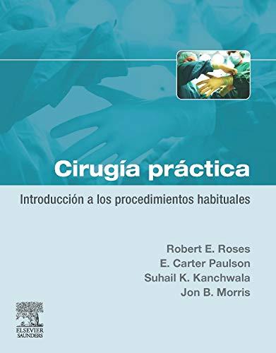 Cirugía práctica. Introducción a los procedimientos habituales por R.E. Roses