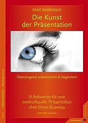Die Kunst der Präsentation: Überzeugend präsentieren und begeistern. 91 Antworten für eine eindrucksvolle Präsentation ohne Show-Business