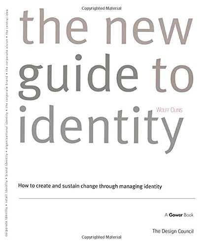 The New Guide to Identity: How to Create and Sustain Change Through Managing Identity: Corporate Identity, Retail Identity, Brand Identity, ... and Sustain Change Through Managing Identity