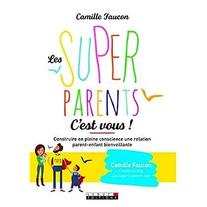 Les Super-parents, c'est vous ! Construire en pleine conscience une relation parent-enfant bienveillante