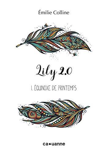 Couverture du livre Lily 2.0: I. Equinoxe de Printemps (Open your mind t. 1)