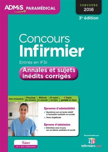 Concours Infirmier - Entrée en IFSI - Annales et sujets inédits corrigés - Entraînement - Concours 2016