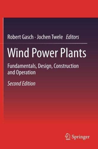 Wind Power Plants: Fundamentals, Design, Construction and Operation (2011-04-11)