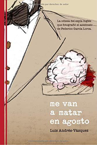 Me van a matar en agosto: La odisea del espía inglés que fotografió el asesinato de Federico García Lorca