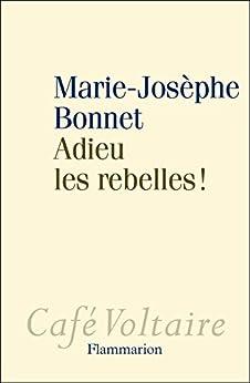 Adieu les rebelles ! par [Bonnet, Marie-Josèphe]