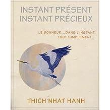 Instant présent instant précieux : Le bonheur... dans l'instant, tout simplement...