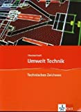 Technisches Zeichnen: Themenheft Klasse 7-10 (Umwelt Technik)