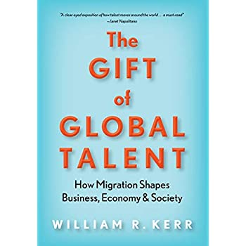 The Gift of Global Talent : How Migration Shapes Business, Economy & Society