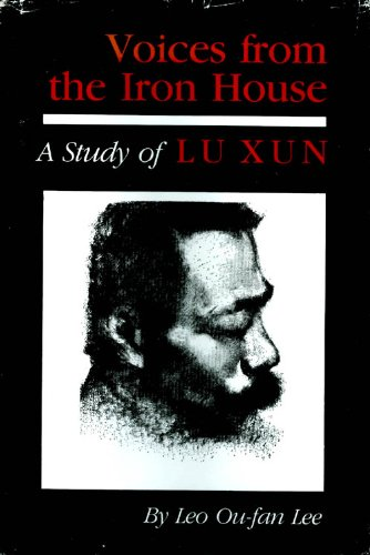 Voices from the Iron House: A Study of Lu Xun