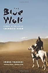 The Blue Wolf: A Novel of the Life of Chinggis Khan (Weatherhead Books on Asia) by Inoue Yasushi (2008-11-19)