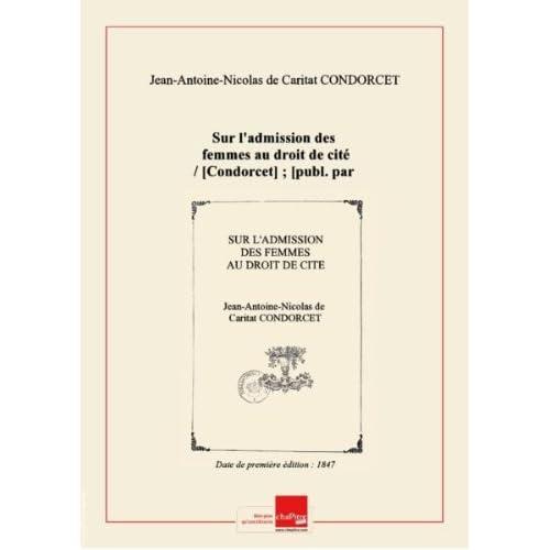 Sur l'admission desfemmesaudroitdecité/ [Condorcet]; [publ.par A. CondorcetO'Connor, … etM. F. Arago, … ] [Edition de 1847]