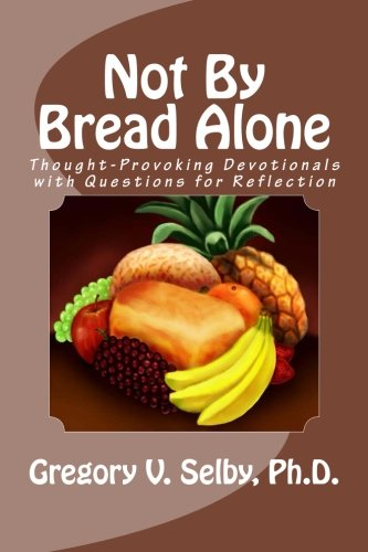 Not By Bread Alone: Volume 1