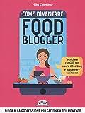 Come diventare food blogger. Tecniche e consigli per creare...
