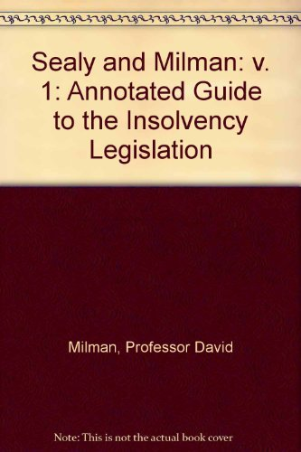 sealy-and-milman-v-1-annotated-guide-to-the-insolvency-legislation-by-professor-david-milman-2008-10
