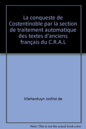 La conqueste de Costentinoble par la section de traitement automatique des textes d'anciens français du C.R.A.L
