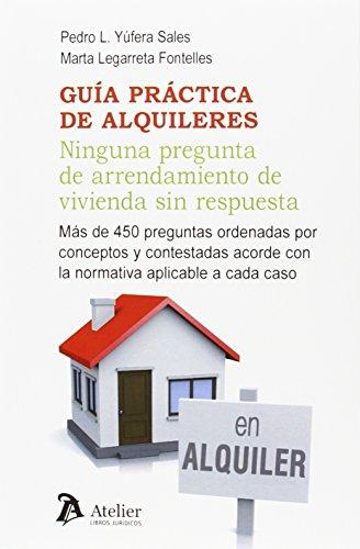 Guía práctica de alquileres. Ninguna pregunta de arrendamiento de vivienda sin respuesta.:...