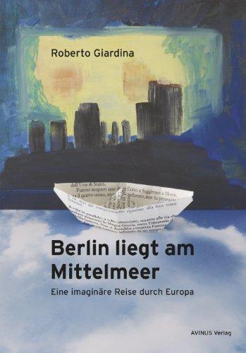 Berlin liegt am Mittelmeer: Eine imaginäre Reise durch Europa (German Edition) por Roberto Giardina