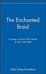[(The Enchanted Braid : Coming to Terms with Nature on the Coral Reef)] [By (author) Osha Gray Davidson] published on (May, 1998)