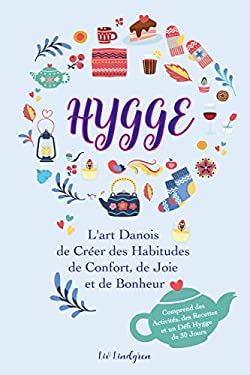 Hygge: L'art Danois de Créer des Habitudes de Confort, de Joie et de Bonheur (Comprend des Activités, des Recettes et un Défi Hygge de 30 Jours)