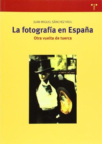 La fotografía en España. Otra vuelta de tuerca (Biblioteconomía y Administración Cultural) por Juan Miguel Sánchez Vigil