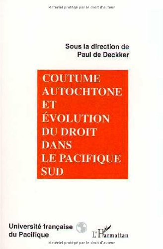 Coutume autochtone et évolution du droit dans le Pacifique Sud : Actes du colloque universitaire international, [Nouméa, 12-13 juillet 1994] par Collectif