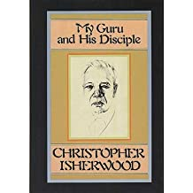 My Guru and His Disciple 1st edition by Isherwood, Christopher (1980) Hardcover