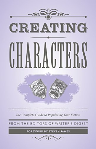Creating Characters: The Complete Guide to Populating Your Fiction; Foreword by Steven James (Writers Digest)