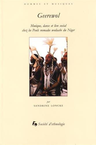 Geerewol : Musique, danse et lien social chez les Peuls, nomades wodaab et du Niger