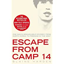 Escape from Camp 14: One man's remarkable odyssey from North Korea to freedom in the West by Blaine Harden (2015-07-30)