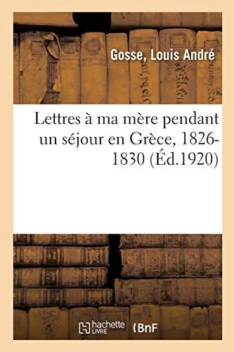 Lettres à ma mère pendant un séjour en Grèce, 1826-1830: publiées avec une introduction et des notes par Louis André Gosse