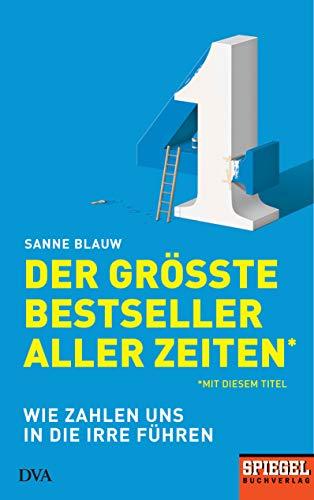 Der größte Bestseller aller Zeiten (mit diesem Titel): Wie Zahlen uns in die Irre führen  - Ein SPIEGEL-Buch