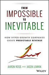 From Impossible To Inevitable: How Hypergrowth Companies Create Predictable Revenue