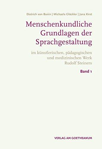 Menschenkundische Grundlagen der Sprachgestaltung: im künstlerischen, pädagogischen und medizinischen Werk Rudolf Steiners | Band 1