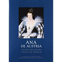 Ana de Austria: Infanta de España y reina de Francia (Los Austrias)