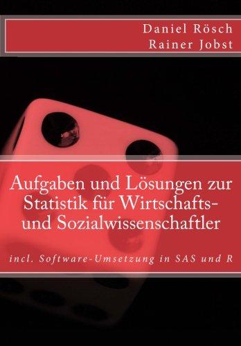 Aufgaben und Loesungen zur Statistik fuer Wirtschafts- und Sozialwissenschaften: incl. Software-Umsetzung in SAS und R