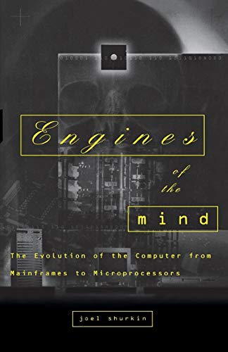 Engines of the Mind – The Evolution of the Computer from Mainframes to  Microprocessors