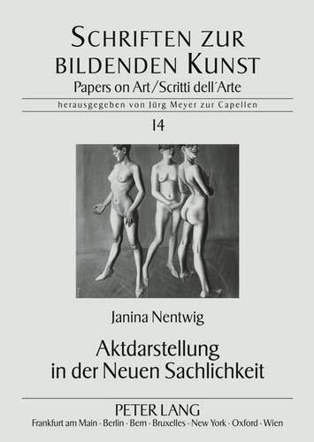 Aktdarstellung in der Neuen Sachlichkeit (Schriften zur Bildenden Kunst / Papers on Art, Band 14)