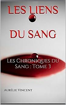 Les liens du sang: Les Chroniques du Sang : Tome 3