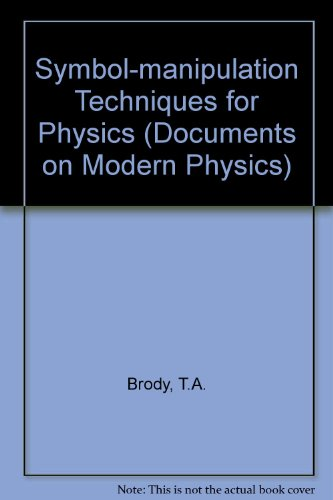 Symbol-manipulation Techniques for Physics (Documents on Modern Physics)