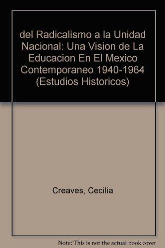 del Radicalismo a la Unidad Nacional: Una Vision de La Educacion En El Mexico Contemporaneo 1940-1964 (Estudios Historicos) por Cecilia Creaves
