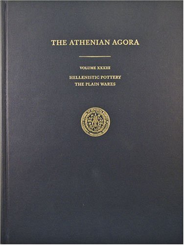 The Athenian Agora Volume XXXIII: Hellenistic Pottery: The Plain Wares por Susan I. Rotroff
